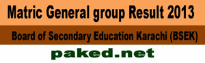 Matric General group results 2013 Board of Secondary Education Karachi (BSEK)